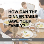 How Can the Dinner Table Save Your Family?