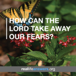 How Can the Lord Take Away Our Fears?