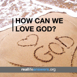 how-can-we-love-god