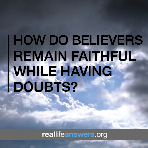 how-do-believers-remain-faithful-while-having-doubts