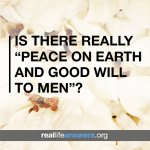 is_there_really_peace_on_earth_and_good_will_to_men