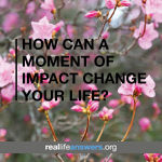 How Can a Moment of Impact Change Your Life?
