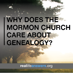 why-does-the-mormon-church-care-about-genealogy